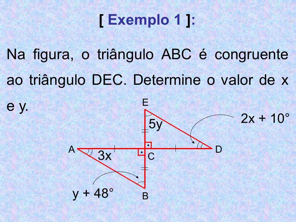 [ Exemplo 1 ]: Na figura, o triângulo ABC é congruente ao triângulo DEC. Determine o valor de x e y.